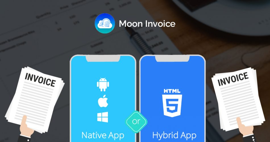 Importance Of Hybrid or Native Apps In Invoicing Industry